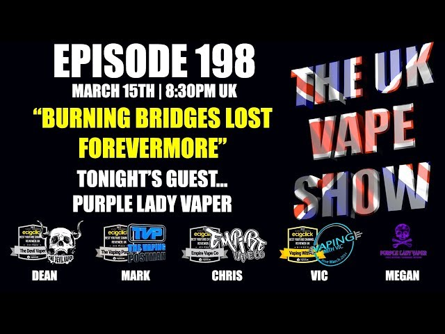Episode 198 ? Burning Bridges Lost Forevermore - with Purple Lady Vaper