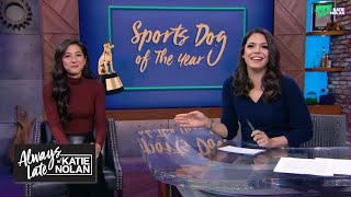 Katie Nolan and Mina Kimes judge the cutest dogs in sports | Always Late with Katie Nolan