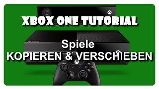 Spiele kopieren und verschieben XBOX ONE Tutorial Deutsch/German