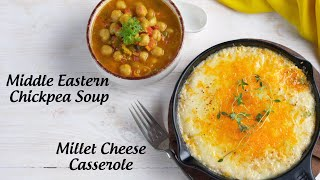 Millet Cheese Casserole & Middle Eastern Chickpea Soup