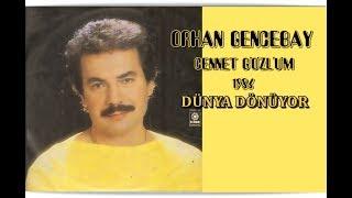ORHAN GENCEBAY  |  DÜNYA DÖNÜYOR (SEN NE DERSEN DE) [1986 Version]