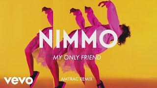 Nimmo My Only Friend Amtrac Remix Audio