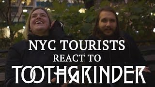 NYC Tourists React to TOOTHGRINDER | MetalSucks