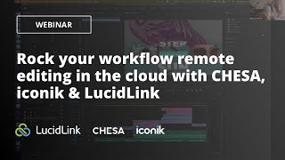WEBINAR: Rock your workflow remote editing in the cloud with CHESA, iconik & LucidLink