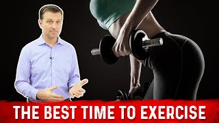 The Best Time To Exercise | Dr.Berg