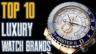 Top 10 Luxury Watch Brands 2019