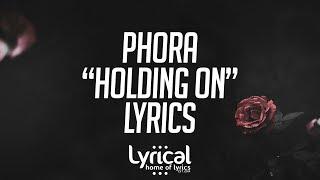 Phora   Holding On Lyrics