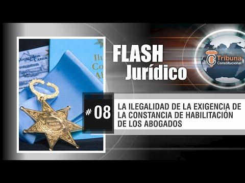 LA ILEGALIDAD DE LA EXIGENCIA DE LA CONSTANCIA DE HABILITACIÓN DE LOS ABOGADOS - Flash Jurídico # 8