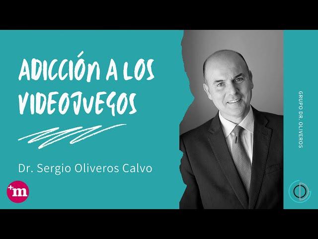 Adicción a los videojuegos - Dr. Sergio Oliveros Calvo