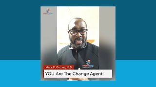 YOU Are The Change Agent!