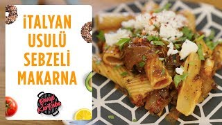 Patlıcanlı Sebzeli Makarna Tarifi | İtalyan Usulü Makarna