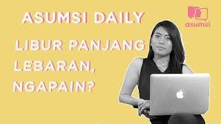 Libur Panjang Lebaran, Ngapain? - Asumsi Daily