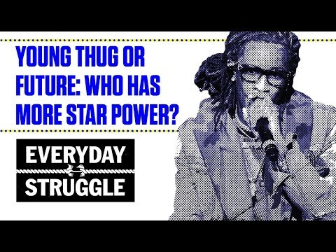 Young Thug Or Future: Who Is More of a Star? | Everyday Struggle