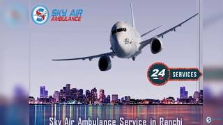 Get Air Ambulance from Ranchi with Superior Medical Amenities