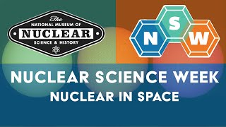 Nuclear Science Week | Nuclear In Space | Timmy Telescope | Nuclear Museum