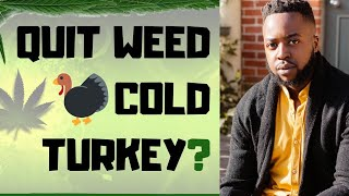 Quitting WEED Cold Turkey After YEARS Of Smoking DAILY (Techniques That WORK)