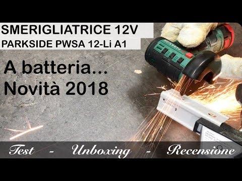 test NOVITA' 2018 smerigliatrice PARKSIDE angolare a batteria 12V. PWSA 12-Li A1. Recensione