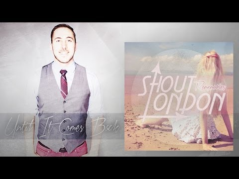 Shout London - Until It Comes Back (Official Music Video)