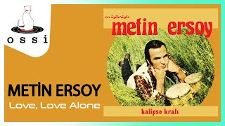 Metin Ersoy / Love, Love Alone