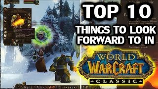 Top 10 Things To Look Forward To In Classic WoW