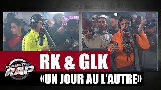 """RK """"Un Jour Au L'autre"""" Ft GLK #PlanèteRap"""