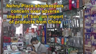 Nehru Place shopkeepers concern over adverse impact of ban on import of products from China - Download this Video in MP3, M4A, WEBM, MP4, 3GP