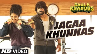 Jagaa Khunnas - Song Video - Saala Khadoos