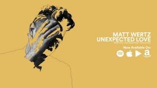 <b>Matt Wertz</b>  Unexpected Love Official Lyric Video