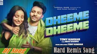Dheeme Dheeme-Tony Kakkar Dj Song||Hard Remix Song|DHEEME DHEEME TONY KAKKAR