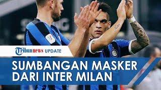 Inter Milan Sumbang Lebih Dari 1 Juta Masker di Tengah Pandemi Virus Corona