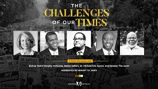 Panel Discussion: The Challenges of Our Times Moderated by: Bishop T.D. Jakes
