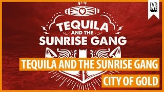 "Tequila And The Sunrise Gang - ""City Of Gold"""