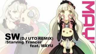 [MAYU] 【SW (DJ UTO REMIX)   Starving Trancer feat. MAYU】