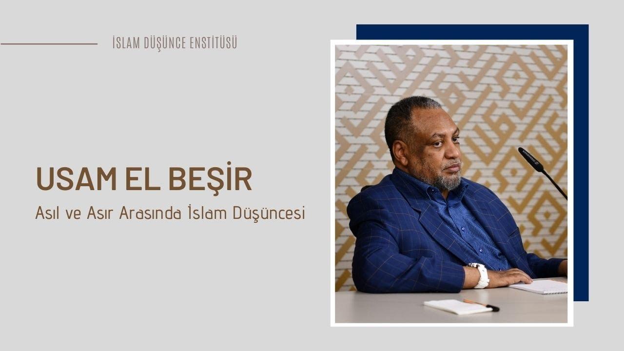 Prof. Dr. Usam El Beşir I Asıl ve Asır Arasında İslam Düşüncesi