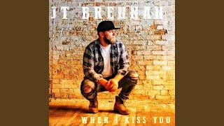 JT Brennan When I Kiss You