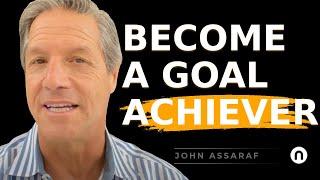 How To Become A Goal Achiever - John Assaraf