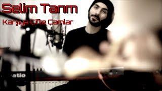 Selim Tarım - Karşiya Çifte Çamlar (Akustik)