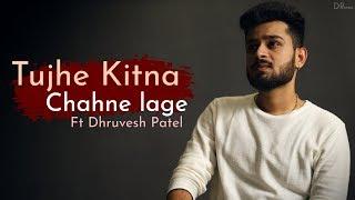 Tujhe Kitna Chahne Lage By Dhruvesh Patel | Kabir Singh | Mithoon | Arijit Singh