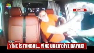 Yine İstanbul... Yine UBER'ciye Dayak!