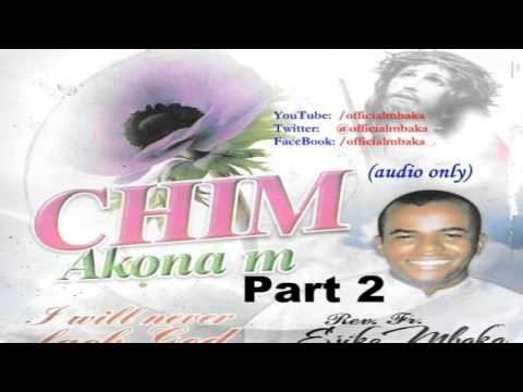 Chim Akọna M (I Will Never Lack, God) Part 2 - Official Father Mbaka