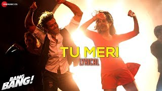 Tu Meri - Lyrical Video - Bang Bang | Hrithik Roshan & Katrina Kaif | Vishal Shekhar | HD