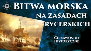 Bitwa morska na zasadach rycerskich | Ciekawostki #06