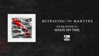 BETRAYING THE MARTYRS - Waste My Time