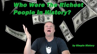 """""""Who Were The Richest People in History"""" by Simple History 