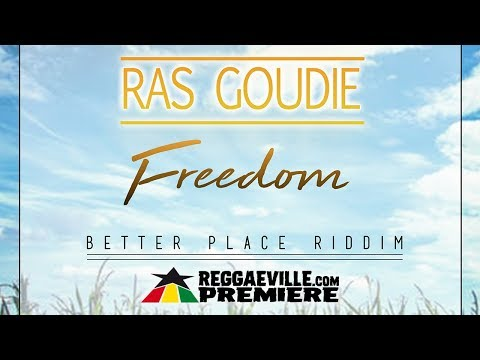 Ras Goudie - Freedom [Official Audio   Better Place Riddim 2018]