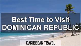 Best Times to Visit Dominican Republic for Vacation
