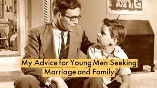 My advice for young men seeking marriage and family.