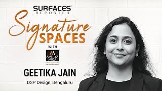 Architect Geetika Jain DSP Design Bengaluru | SIGNATURE SPACES with Amulya Mica | SURFACES REPORTER