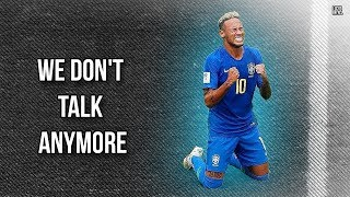"Neymar Jr - ""We Don't Talk Anymore"" 2018 ᴴᴰ"
