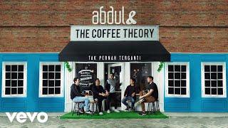 Lagu Abdul The Coffee Theory Tak Pernah Terganti